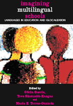 Imagining Multilingual Schools. Language in Education And Glocalization. Ed. Ofelia Garcia, Tove Skutnabb-Kangas, Maria Torres Guzmán