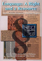 Language: A Right and a Resource. Approaching Linguistic Human Rights. Kontra, Miklós, Phillipson, Robert, Skutnabb-Kangas, Tove, Várady, Tibor, (eds), 1999, Budapest, Central European University Press