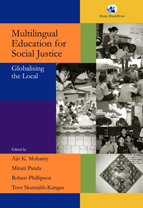 Multilingual Education for Social Justice - Globalising the Local. A. K. Mohanty, M. Panda, R. Phillipson, T. Skutnabb-Kangas