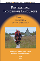 Revitalising Indigenous languages. How to recreate a lost generation. Marja-Liisa Olthuis, Suvi Kivelä, Tove Skutnabb-Kangas. Bristol: Multilingual Matters, 2013 - Click here to open or close description