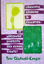 Skutnabb-Kangas, Tove (2000): Linguistic genocide in education or worldwide diversity and human rights