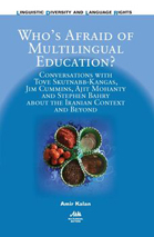 Who's Afraid of Multilingual Education? Conversations with Tove Skutnabb-Kangas, Jim Cummins, Ajit Mohanty and Stephen Bahry about the Iranian Context and Beyond. Author: Amir Kalan.